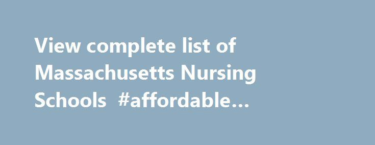 View complete list of Massachusetts Nursing Schools #affordable #nursing #schools http://singapore.nef2.com/view-complete-list-of-massachusetts-nursing-schools-affordable-nursing-schools/  #Massachusetts Nursing Schools and Programs Massachusetts is a New England state, rich in America's birthing history of the Pilgrims in Plymouth. The Commonwealth stands proud with being the first state to abolish slavery and permit same-sex marriage. Massachusetts has surprising rural areas where you may…