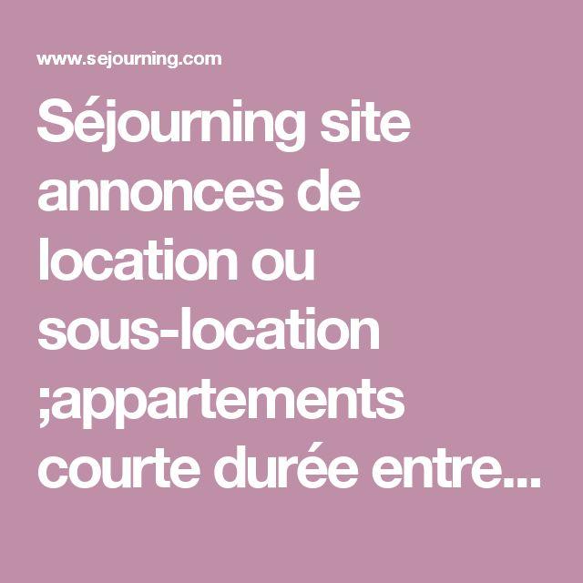 Séjourning site annonces de location ou sous-location ;appartements courte durée entre particuliers