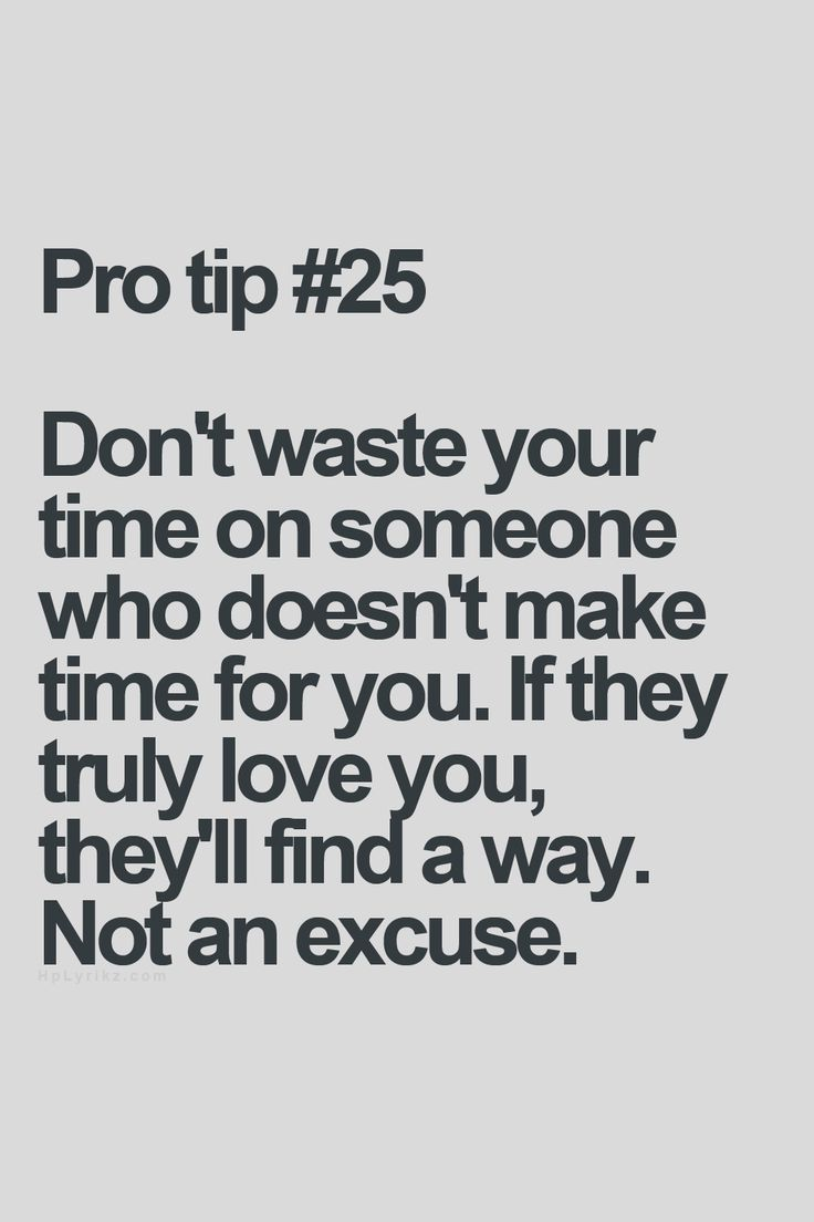 Dont Wast Your Time On Someone Who Doesnt Make Time For You If