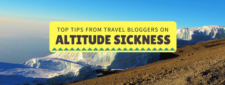 Top Tips for preventing altitude sickness from Travel Bloggers