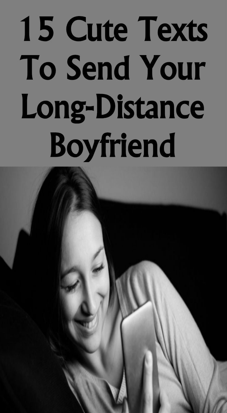15 cute texts to send your longdistance boyfriend cute