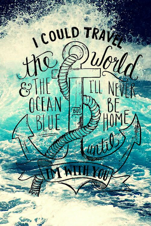 I could travel the world and the ocean blue but I'll never be home until I'm with you.  Typography quote.