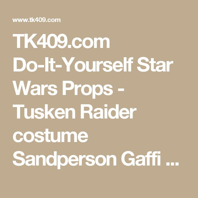 TK409.com Do-It-Yourself Star Wars Props - Tusken Raider costume Sandperson Gaffi stick tutorial