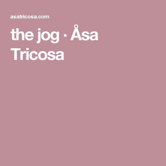 the jog · Åsa Tricosa