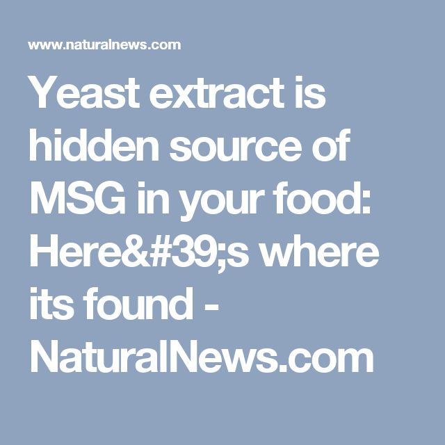 Yeast extract is hidden source of MSG in your food: Here's where its found - NaturalNews.com