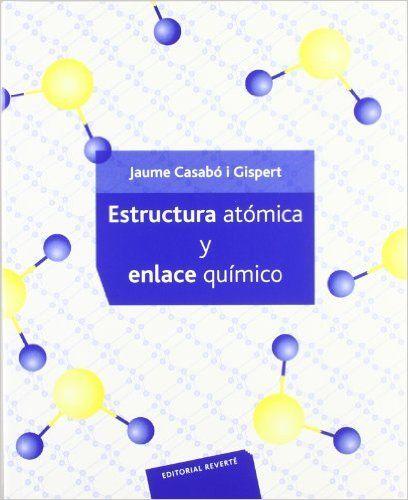 Estructura atómica y enlace químico / Jaume Casabó i Gispert. -- 1ª ed. [reimp.]. -- Barcelona : Reverté , 2013