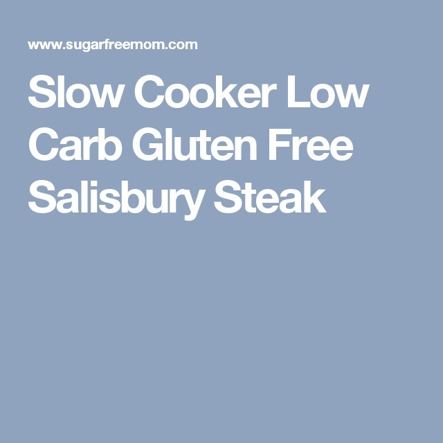 Slow Cooker Low Carb Gluten Free Salisbury Steak