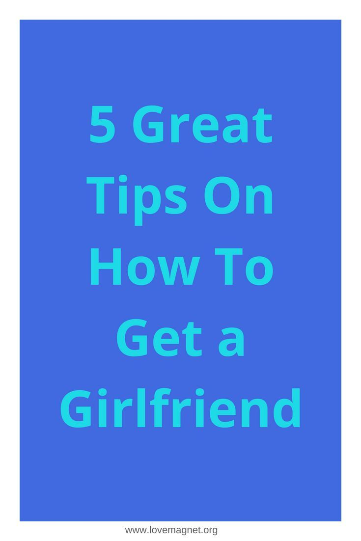 Dating advice how to get a girlfriend