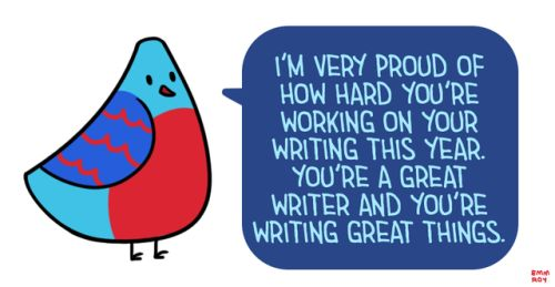 """[Drawing of a blue and red bird with blue and red wings saying """"I'm very proud of how hard you're working on your writing this year. You're a great writer and you're writing great things"""" in light blue text on a dark blue speech bubble.]"""