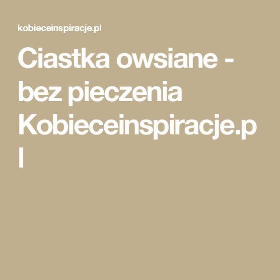 Ciastka owsiane - bez pieczenia Kobieceinspiracje.pl