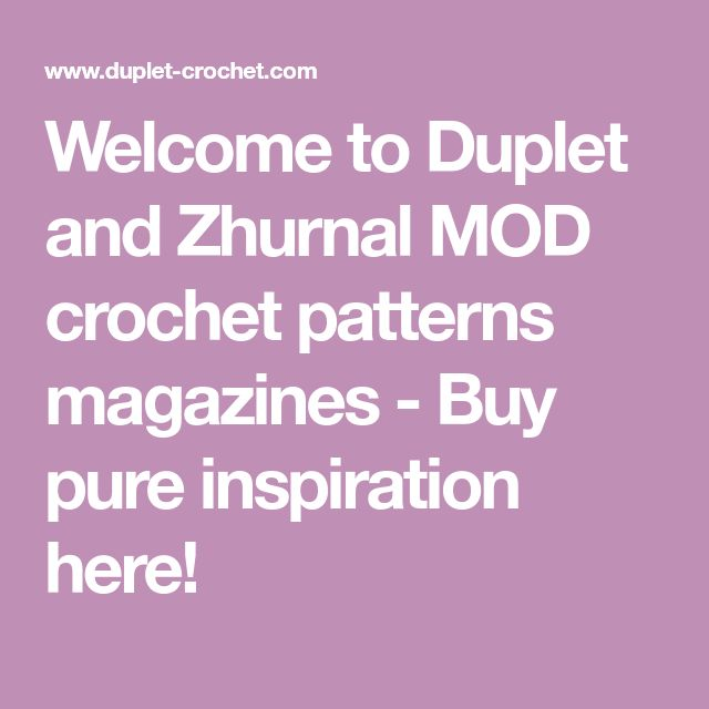Welcome to Duplet and Zhurnal MOD crochet patterns magazines  - Buy pure inspiration here!