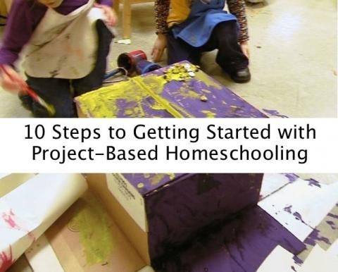 10 Steps to Getting Started with Project-Based Homeschooling | Project Based Homeschooling