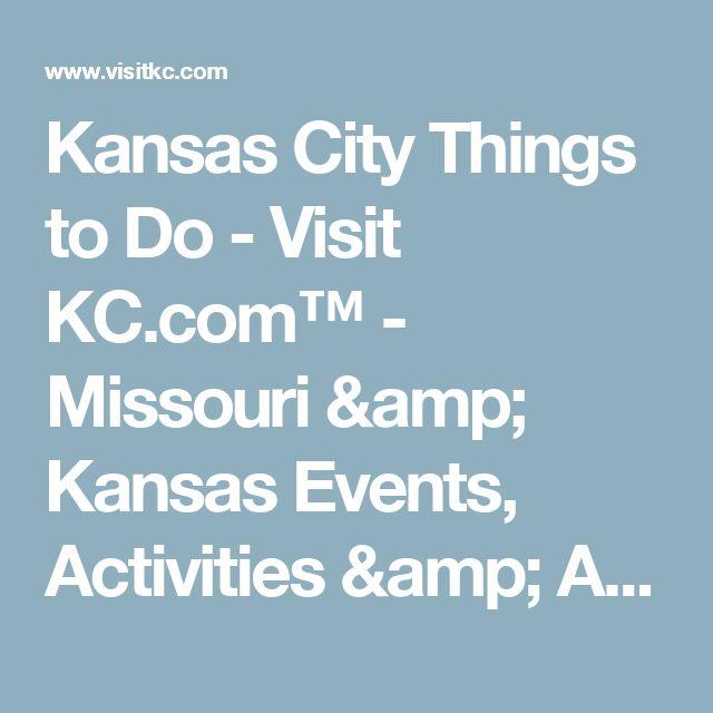 Kansas City Things to Do - Visit KC.com™ - Missouri & Kansas Events, Activities & Attractions
