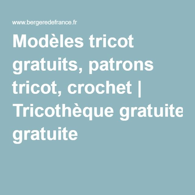 Modèles tricot gratuits, patrons tricot, crochet | Tricothèque gratuite