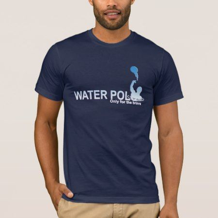 WATER POLO ONLY FOR THE BRAVE - click to get yours right now!