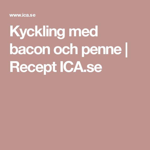 Kyckling med bacon och penne | Recept ICA.se