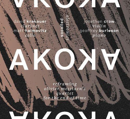 Akoka: Reframing Olivier Messiaen's Quartet for the End of Time [CD]