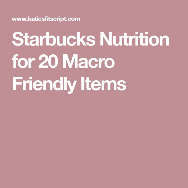 Starbucks Nutrition for 20 Macro Friendly Items