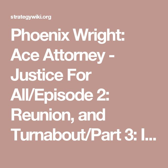 Phoenix Wright: Ace Attorney - Justice For All/Episode 2: Reunion, and Turnabout/Part 3: Investigation — StrategyWiki, the video game walkthrough and strategy guide wiki