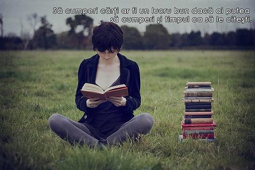 """""""Să cumperi cărţi ar fi un lucru bun dacă ai putea să cumperi şi timpul ca să le citeşti."""" - Arthur Schopenhauer"""