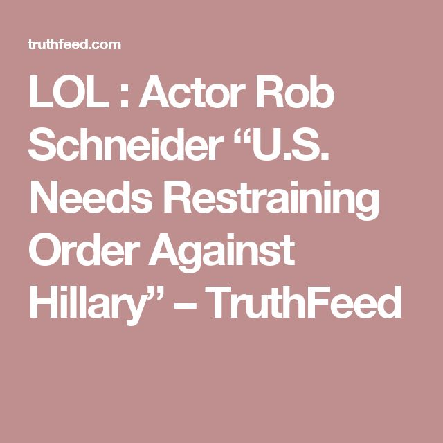 "LOL : Actor Rob Schneider ""U.S. Needs Restraining Order Against Hillary"" – TruthFeed"