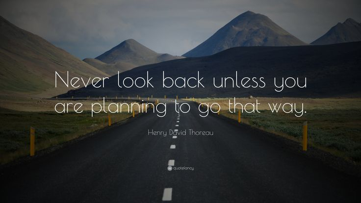 "Henry David Thoreau Quote: ""Never look back unless you are planning to go that way."""