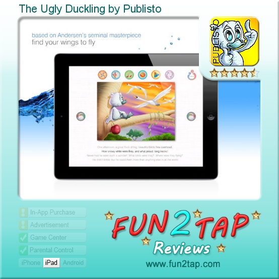 The Ugly Duckling by Publisto - The length of the story and the range of activities make this a good app for long car journeys and rainy days. Full review at: http://fun2tap.com/index.cfm#id244