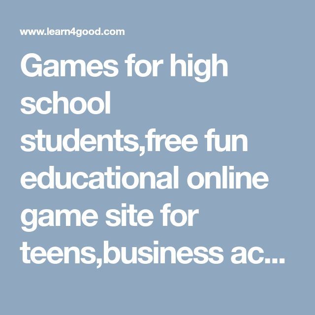 Games for high school students,free fun educational online game site for teens,business activities for college,youth