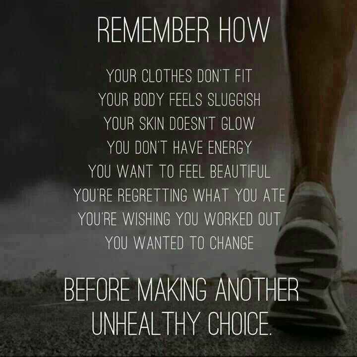 Remember How... Your Clothes Don't Fit Your Body Feels Sluggish Your Skin Doesn't Glow You Don't Have Energy You Want To Feel Beautiful You're Regreeting What You Ate You're Wishing You Worked Out You Wanted To Change ...Before Making Another Unhealthy Choice