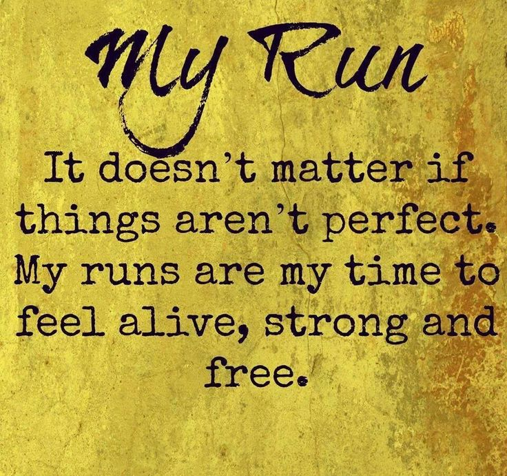 My run- it doesn't matter if things aren't perfect . My runs are my time to feel alive, strong and free.