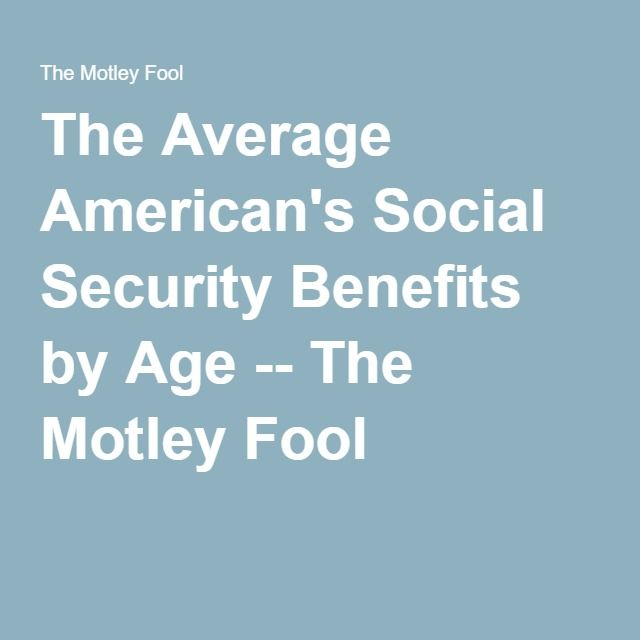The Average American's Social Security Benefits by Age -- The Motley Fool