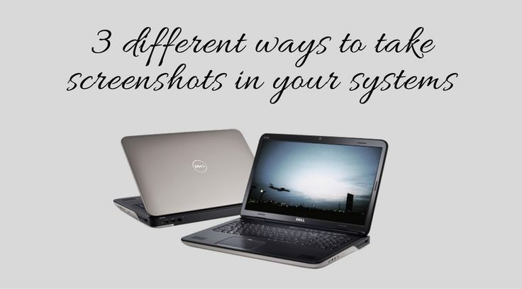 Want to take a screen shot on your Dell system? We have the methods