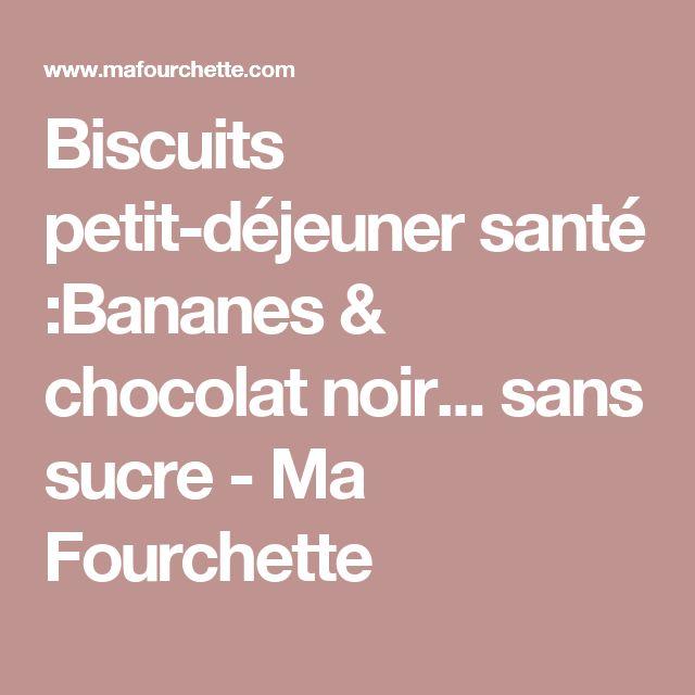Biscuits petit-déjeuner santé :Bananes & chocolat noir... sans sucre - Ma Fourchette