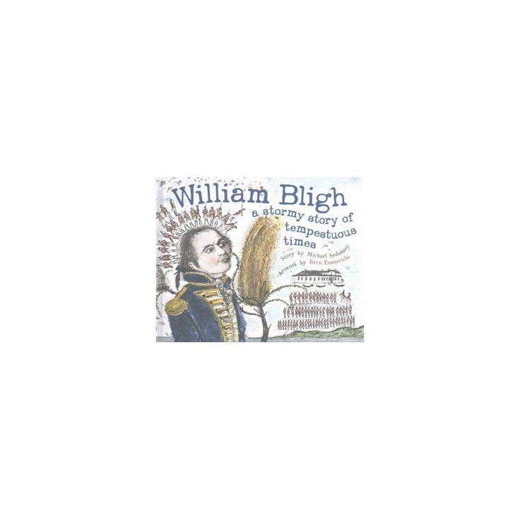 William Bligh : A Stormy Story of Tempestuous Times (Hardcover) (Michael Sedunary)
