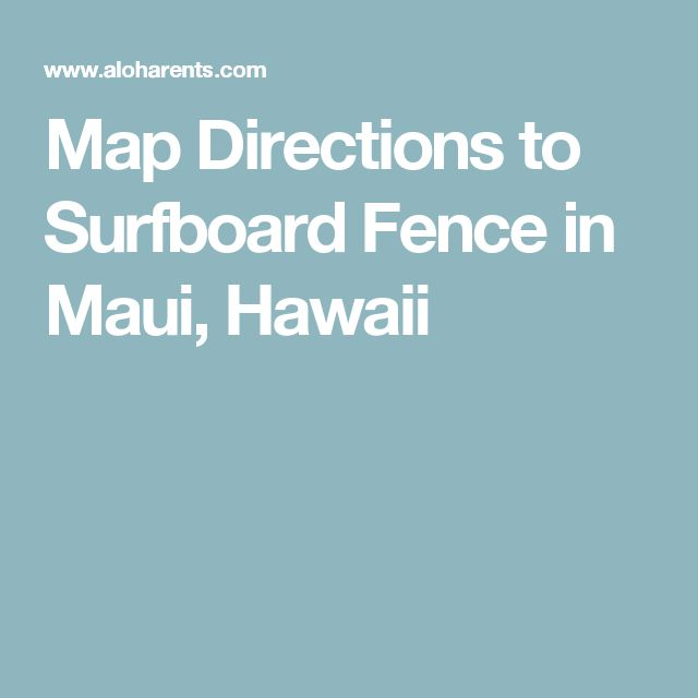 Map Directions to Surfboard Fence in Maui, Hawaii