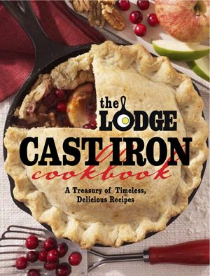 """If you haven't purchased """"The Lodge Cast Iron Cookbook,"""" you're missing out on some amazing cast iron recipes. This cookbook contains over 200 recipes collected from notable chefs and authors, including Rose Levy Beranbaum, John Currence, Julia Reed, and Allison Fishman, as well as Lodge family members and employees."""