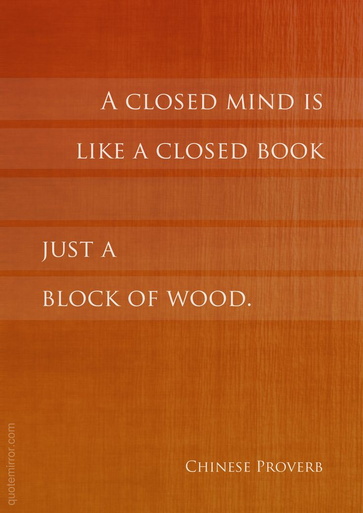 A closed mind is like a closed book  just a block of wood.  – #flexibility #mind http://quotemirror.com/s/k0xh9