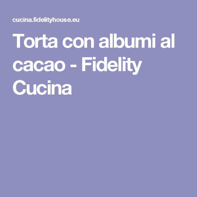 Torta con albumi al cacao - Fidelity Cucina