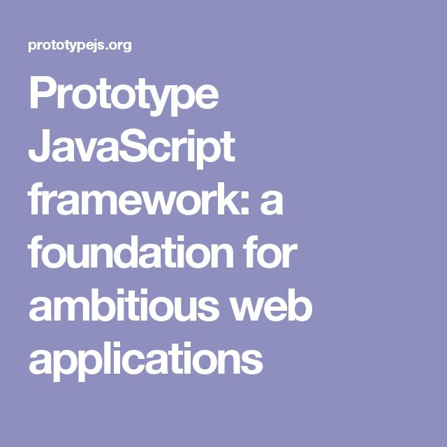 Prototype JavaScript framework: a foundation for ambitious web applications