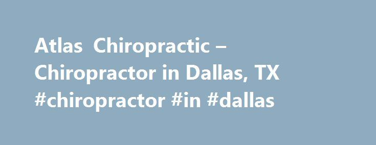 Atlas Chiropractic – Chiropractor in Dallas, TX #chiropractor #in #dallas http://florida.remmont.com/atlas-chiropractic-chiropractor-in-dallas-tx-chiropractor-in-dallas/  # Welcome to Atlas ChiropracticYour Dallas Chiropractor Call us at (214) 999-1019 today. For more information or to schedule an appointment with our Dallas chiropractor, call (214) 999-1019 today! Dr. Brown Hamer is a chiropractor serving Dallas and the surrounding area. Our chiropractor and the rest of the welcoming team…
