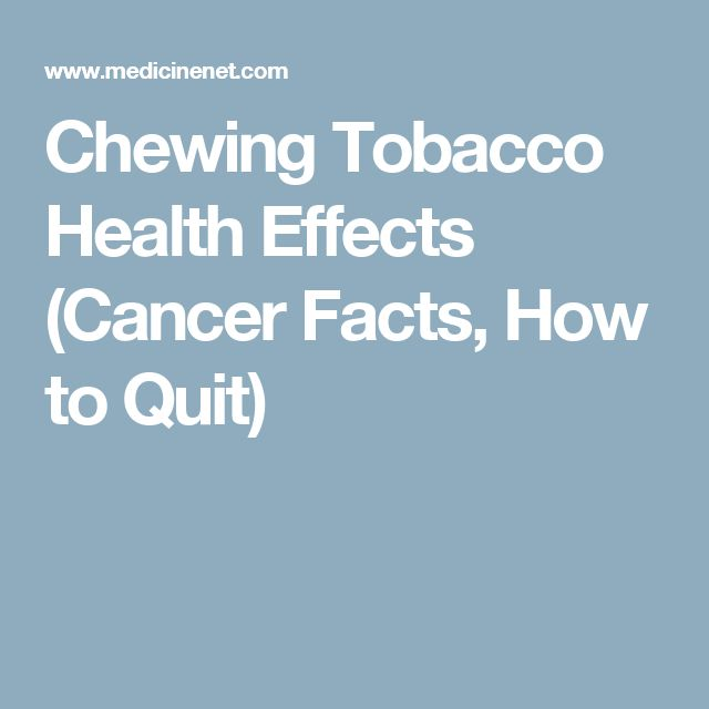 Chewing Tobacco Health Effects (Cancer Facts, How to Quit)