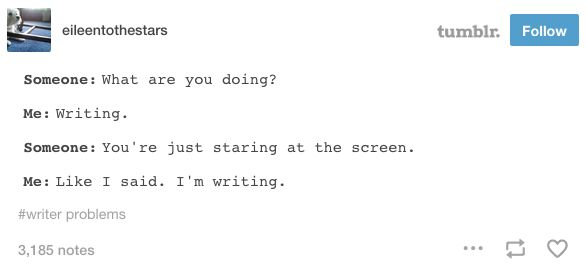 When other people don't understand the writing process. | 22 Tumblr Posts That Will Make All Writers Laugh And Then Hysterically Cry
