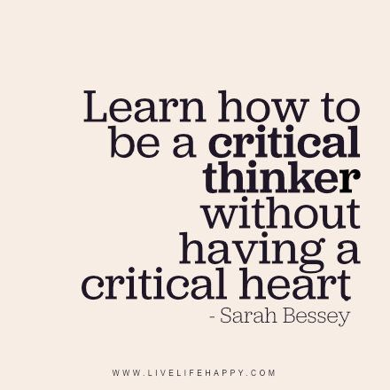 Learn how to be a critical thinker without having a critical heart. - Sarah Bessey