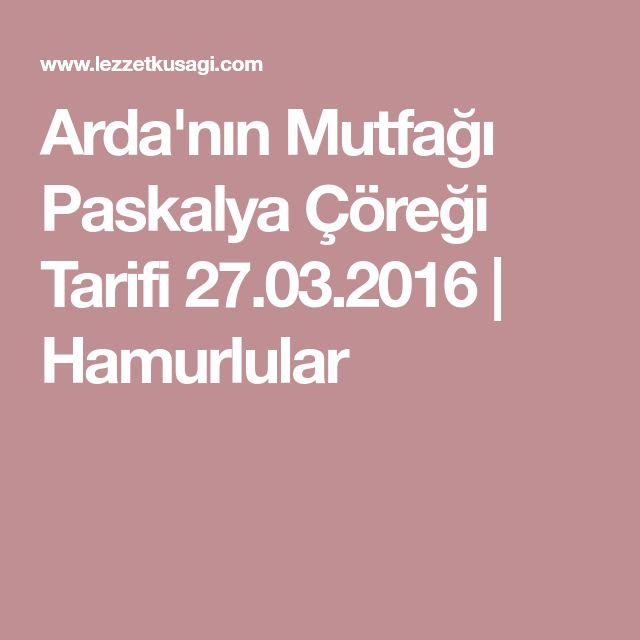 Arda'nın Mutfağı Paskalya Çöreği Tarifi 27.03.2016 | Hamurlular