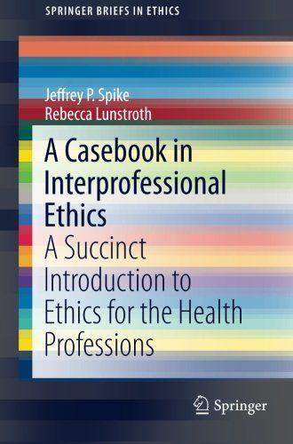 A Casebook in Interprofessional Ethics PDF - http://am-medicine.com/2016/04/casebook-interprofessional-ethics-pdf.html