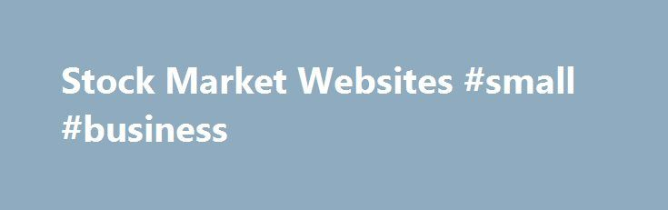 Stock Market Websites #small #business http://business.remmont.com/stock-market-websites-small-business/  #stock market websites # Finance Websites Here are some popular Finance Websites to help you get the information you need and advance your trading even further. List of Finance Websites: Quotes, news, tools Google Finance user friendly charts, screeners, news. This is powered by Google, and allows exporting of some historical data. They even have  read more