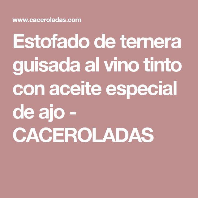 Estofado de ternera guisada al vino tinto con aceite especial de ajo - CACEROLADAS