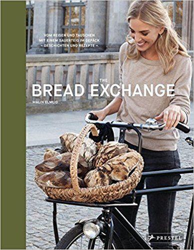The Bread Exchange: Vom Reisen und Tauschen mit einem Sauerteig im Gepäck - Geschichten und Rezepte: Amazon.de: Malin Elmlid: Bücher