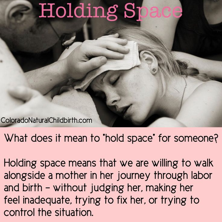 """What does it mean to """"hold space"""" for someone?  Why is this important in birth?  Holding space means that we are willing to walk alongside a mother in her journey through labor and birth - without judging her, making her feel inadequate, trying to fix her, or trying to control the situation...  Learn more about holding space at ColoradoNaturalChildbirthcom.  #BradleyMethod #labor #doula #birth"""