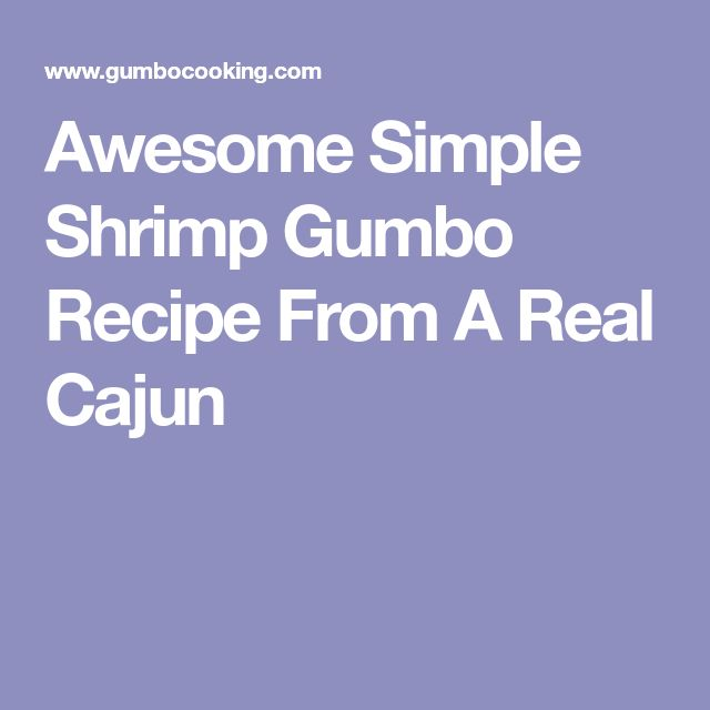 Awesome Simple Shrimp Gumbo Recipe From A Real Cajun